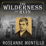 The Wilderness of Ruin by  Roseanne Montillo audiobook