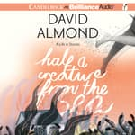 Half a Creature from the Sea by  David Almond audiobook