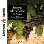 Secrets of the Vine for Teens by  Bruce Wilkinson audiobook