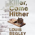 Killer, Come Hither by  Louis Begley audiobook