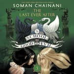 The School for Good and Evil #3: The Last Ever After by  Soman Chainani audiobook