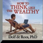 How To Think Like a Wealthy Person by  Dolf de Roos PhD audiobook