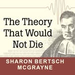 The Theory That Would Not Die by  Sharon Bertsch McGrayne audiobook