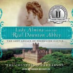 Lady Almina and the Real Downton Abbey by  The Countess of Carnarvon audiobook