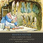 The Complete Tales of Peter Rabbit and Friends by  Beatrix Potter audiobook