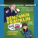 Benjamin Franklin: Huge Pain in My... by  Alan Zweibel audiobook