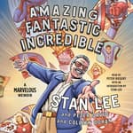 Amazing Fantastic Incredible by  Stan Lee audiobook