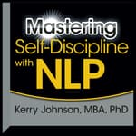 Mastering Self-Discipline with NLP by  Kerry L. Johnson MBA, PhD audiobook