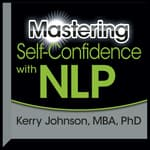 Mastering Self-Confidence with NLP by  Kerry L. Johnson MBA, PhD audiobook