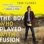 The Boy Who Played with Fusion by  Tom Clynes audiobook
