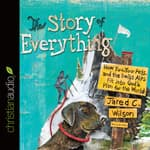 The Story of Everything by  Jared C. Wilson audiobook