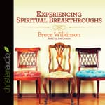 Experiencing Spiritual Breakthroughs by  Bruce Wilkinson audiobook