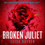 Broken Juliet by  Leisa Rayven audiobook