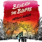 Beneath the Bonfire by  Nickolas Butler audiobook