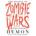 The Making of Zombie Wars by  Aleksandar Hemon audiobook