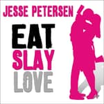 Eat Slay Love by  Jesse Petersen audiobook