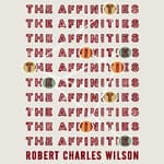 The Affinities by  Robert Charles Wilson audiobook