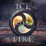 Ice Like Fire by  Sara Raasch audiobook