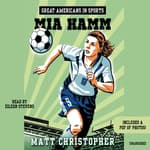 Great Americans in Sports: Mia Hamm by  Matt Christopher audiobook