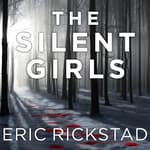 The Silent Girls by  Eric Rickstad audiobook