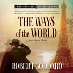 The Ways of the World by  Robert Goddard audiobook