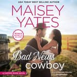 Bad News Cowboy by  Maisey Yates audiobook