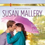 Shelter in a Soldier's Arms by  Susan Mallery audiobook