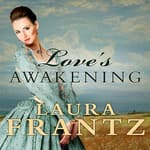 Love's Awakening by  Laura Frantz audiobook