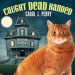 Caught Dead Handed by  Carol J. Perry audiobook