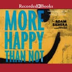More Happy Than Not by  Adam Silvera audiobook