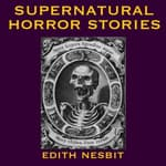Supernatural Horror Stories by  E. Nesbit audiobook