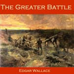 The Greater Battle by  Edgar Wallace audiobook