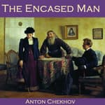 The Encased Man by  Anton Chekhov audiobook
