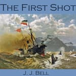 The First Shot by  J. J. Bell audiobook