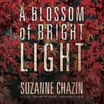 A Blossom of Bright Light by  Suzanne Chazin audiobook