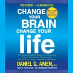 Change Your Brain, Change Your Life (Revised and Expanded) by  Daniel G. Amen, M.D. audiobook