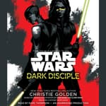 Dark Disciple: Star Wars by  Christie Golden audiobook