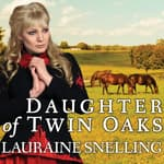 Daughter of Twin Oaks by  Lauraine Snelling audiobook