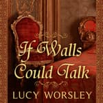 If Walls Could Talk by  Lucy Worsley audiobook