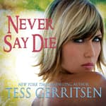 Never Say Die by  Tess Gerritsen audiobook