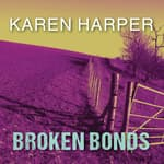 Broken Bonds by  Karen Harper audiobook