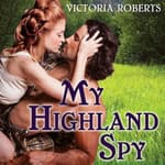 My Highland Spy by  Victoria Roberts audiobook
