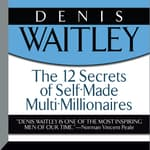 The 12 Secrets Self-Made Multi-Millionaires by  Denis Waitley audiobook