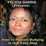 Felicia Harris Presents: How to Prevent Bullying In One Easy Step by  Felicia Harris audiobook