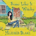 Some Like It Witchy by  Heather Blake audiobook
