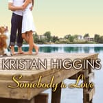 Somebody to Love by  Kristan Higgins audiobook