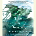 The First Time She Drowned by  Kerry Kletter audiobook