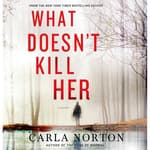 What Doesn't Kill Her by  Carla Norton audiobook