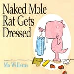 Naked Mole Rat Gets Dressed by  Mo Willems audiobook