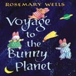 Voyage to the Bunny Planet by  Rosemary Wells audiobook